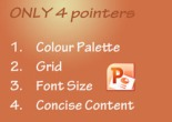 Only 4 pointers to remember in PowerPoint slide design.
